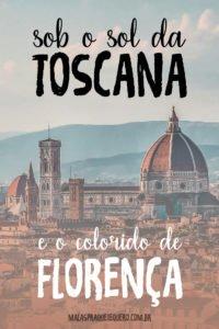 A cidade de Florença e a região da Toscana, na Itália, são mesmo tudo isso que dizem por aí. Saiba o porquê neste nosso roteiro pela Toscana!